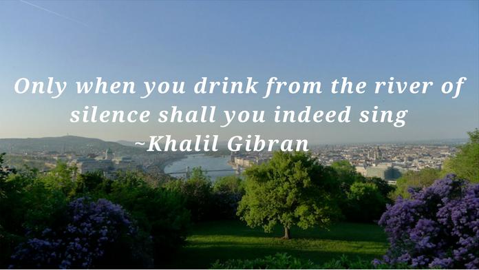 Only when you drink from the river of silence shall you indeed sing. Khalil Gibran   silence quote