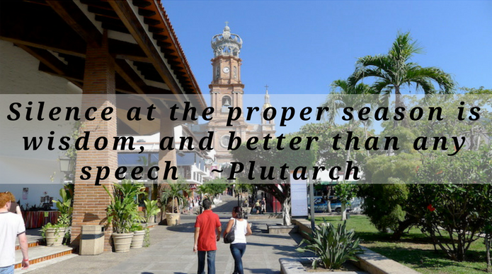Silence at the proper season is wisdom, and better than any speech. Plutarch  silence quote