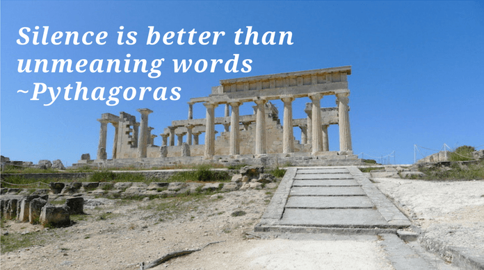 Silence is better than unmeaning words    Pythagoras