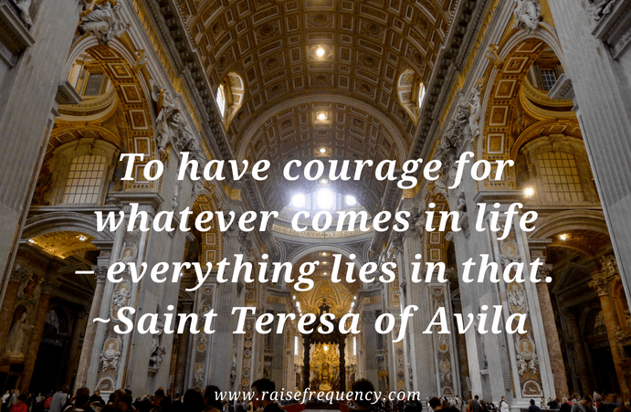 To have courage quote by Saint Teresa of Avila - Empowering quotes for women
